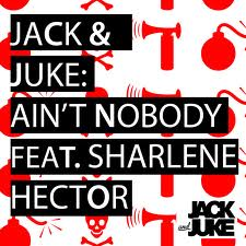 JACK AND JUKE FEAT. SHARLENE HECTOR - AIN'T NOBODY